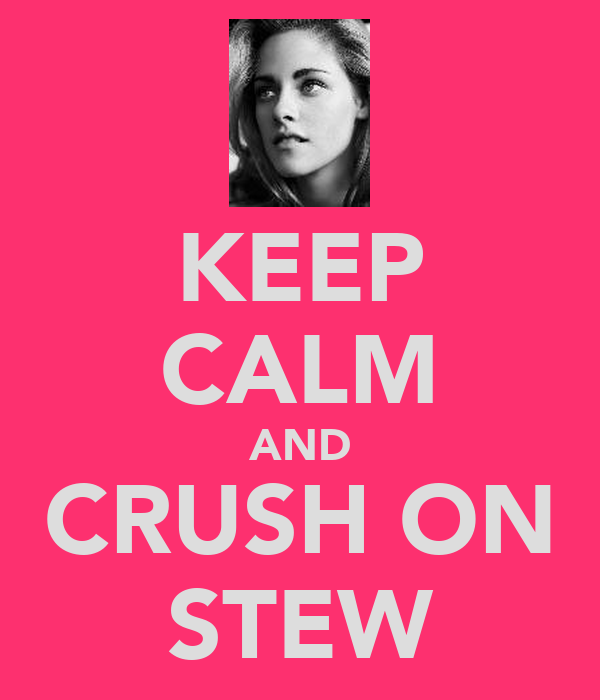 KEEP CALM AND CRUSH ON STEW