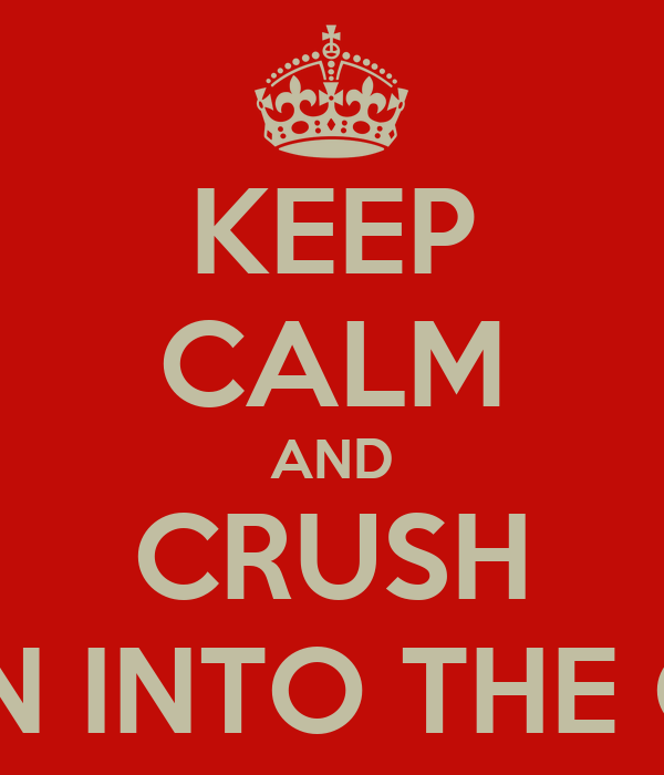 KEEP CALM AND CRUSH PEARSON INTO THE GROUND