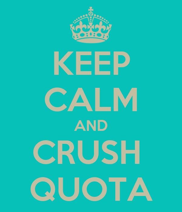 KEEP CALM AND CRUSH  QUOTA