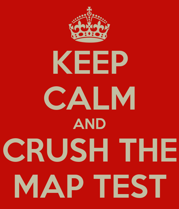 KEEP CALM AND CRUSH THE MAP TEST