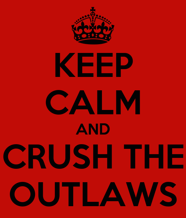 KEEP CALM AND CRUSH THE OUTLAWS