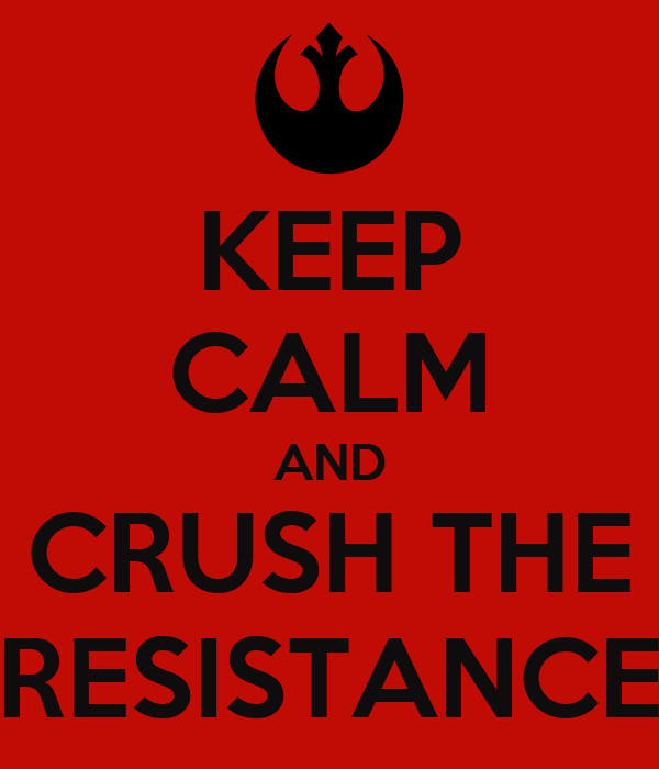KEEP CALM AND CRUSH THE RESISTANCE
