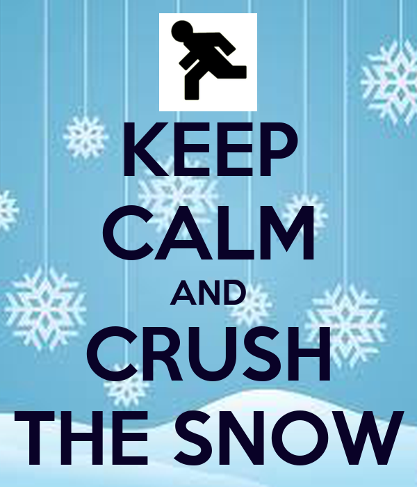 KEEP CALM AND CRUSH THE SNOW