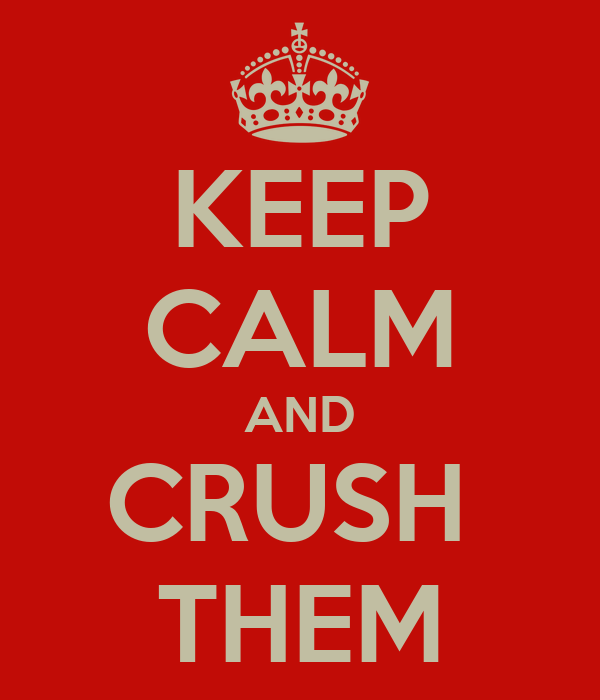 KEEP CALM AND CRUSH  THEM
