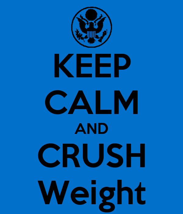 KEEP CALM AND CRUSH Weight