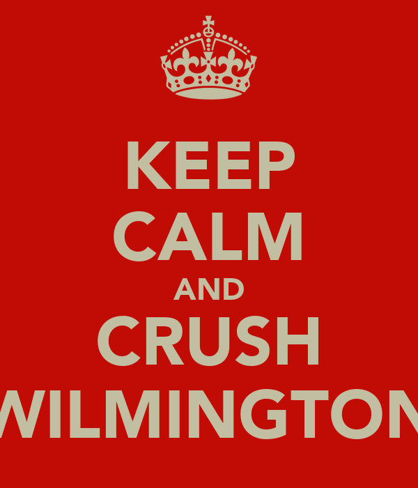 KEEP CALM AND CRUSH WILMINGTON