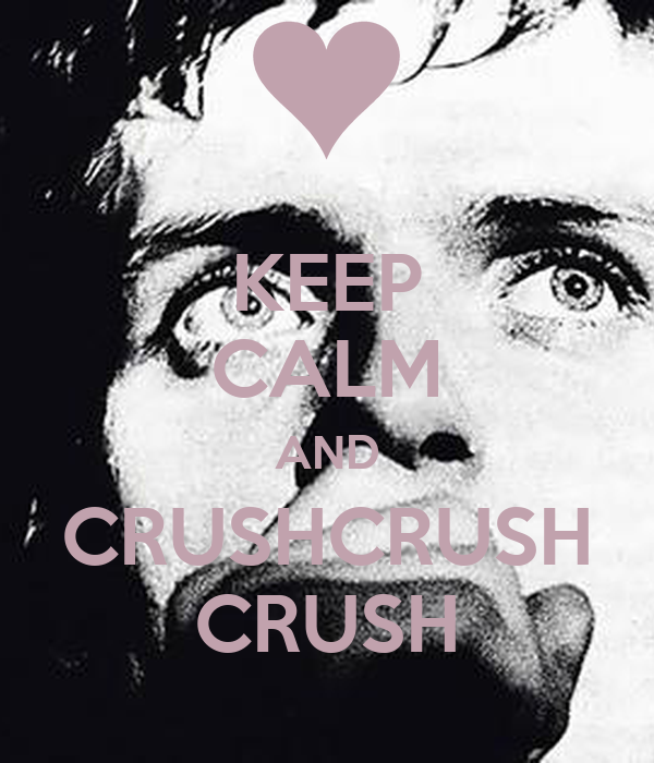 KEEP CALM AND CRUSHCRUSH CRUSH