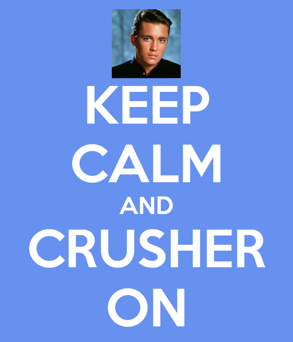 KEEP CALM AND CRUSHER ON