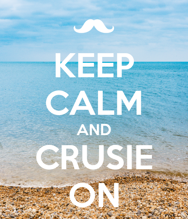 KEEP CALM AND CRUSIE ON