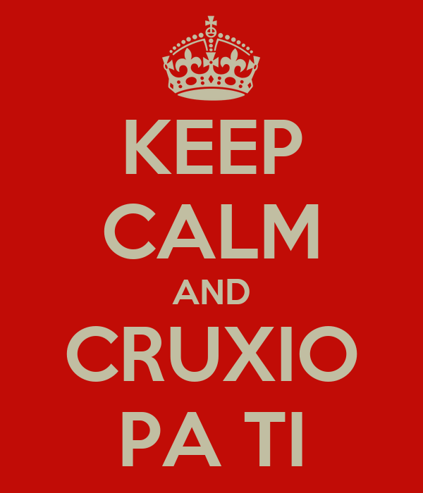 KEEP CALM AND CRUXIO PA TI
