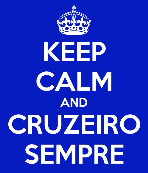 KEEP CALM AND CRUZEIRO SEMPRE