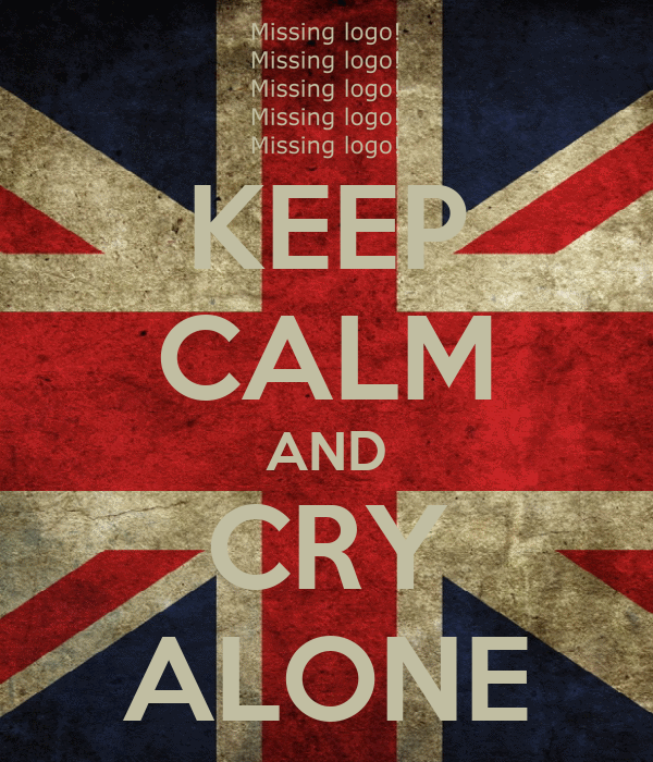 KEEP CALM AND CRY ALONE