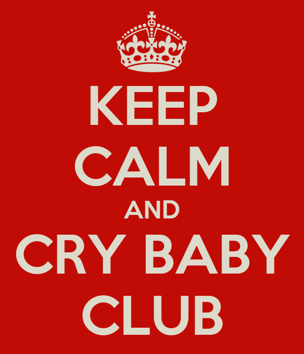 KEEP CALM AND CRY BABY CLUB