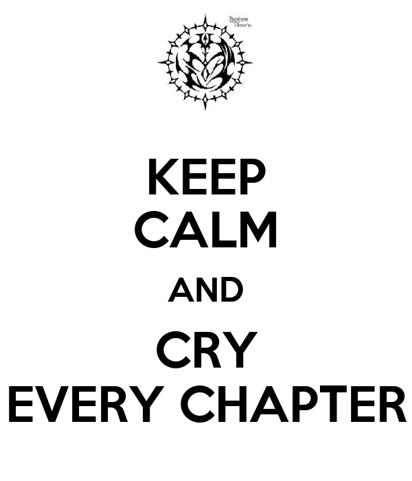 KEEP CALM AND CRY EVERY CHAPTER