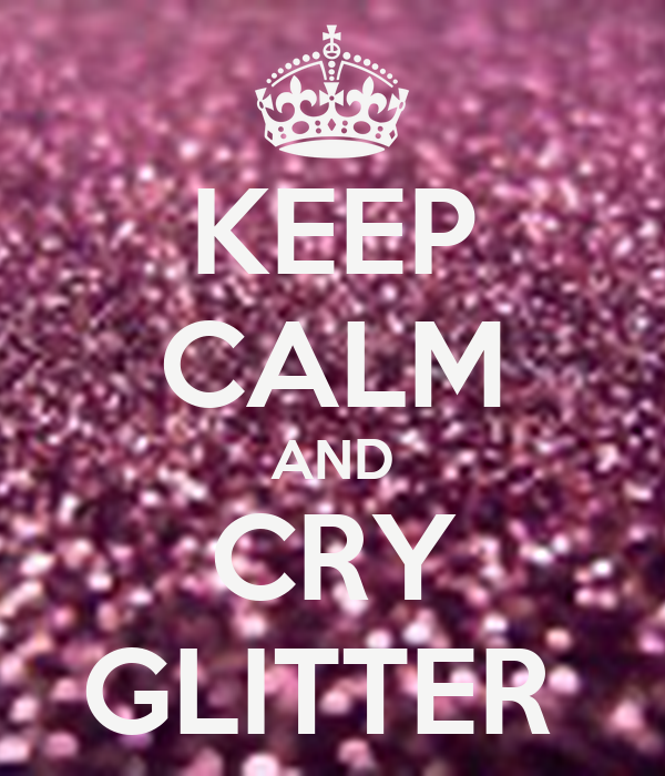 KEEP CALM AND CRY GLITTER