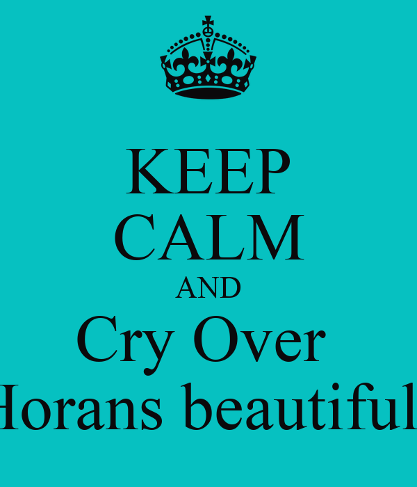 KEEP CALM AND Cry Over  Niall Horans beautiful Voice
