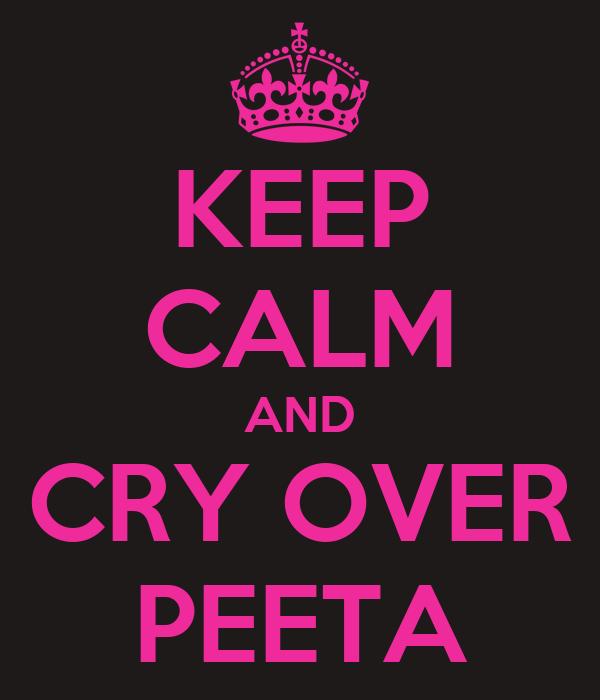 KEEP CALM AND CRY OVER PEETA