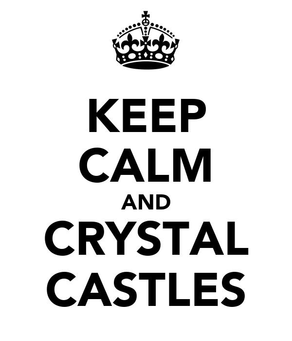 KEEP CALM AND CRYSTAL CASTLES