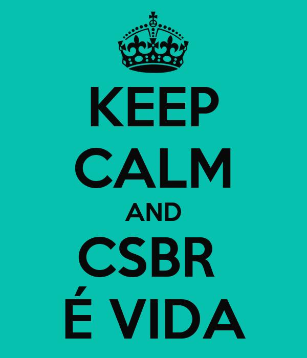 KEEP CALM AND CSBR  É VIDA