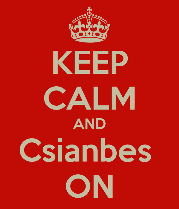 KEEP CALM AND Csianbes  ON