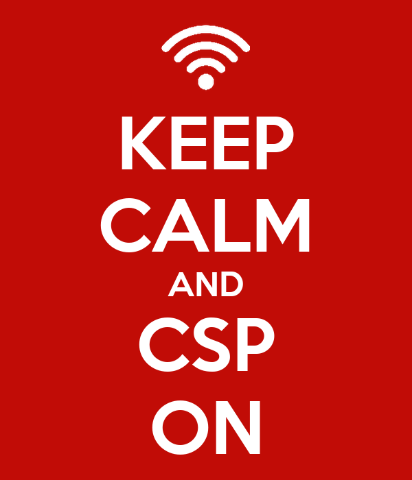 KEEP CALM AND CSP ON
