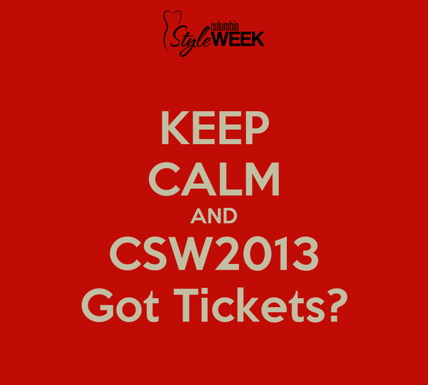 KEEP CALM AND CSW2013 Got Tickets?