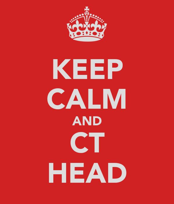 KEEP CALM AND CT HEAD