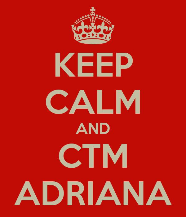 KEEP CALM AND CTM ADRIANA