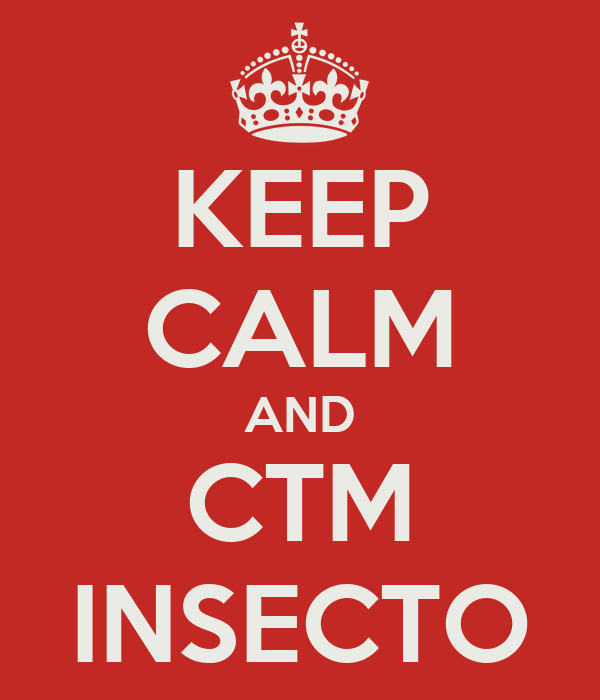 KEEP CALM AND CTM INSECTO