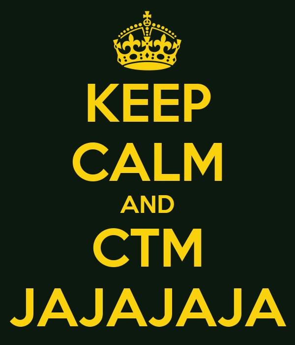 KEEP CALM AND CTM JAJAJAJA