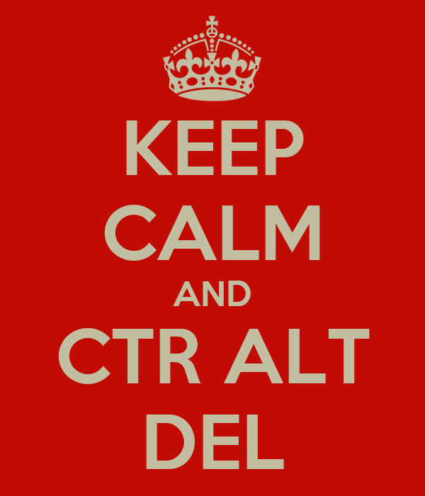 KEEP CALM AND CTR ALT DEL