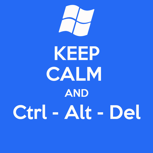 KEEP CALM  AND Ctrl - Alt - Del