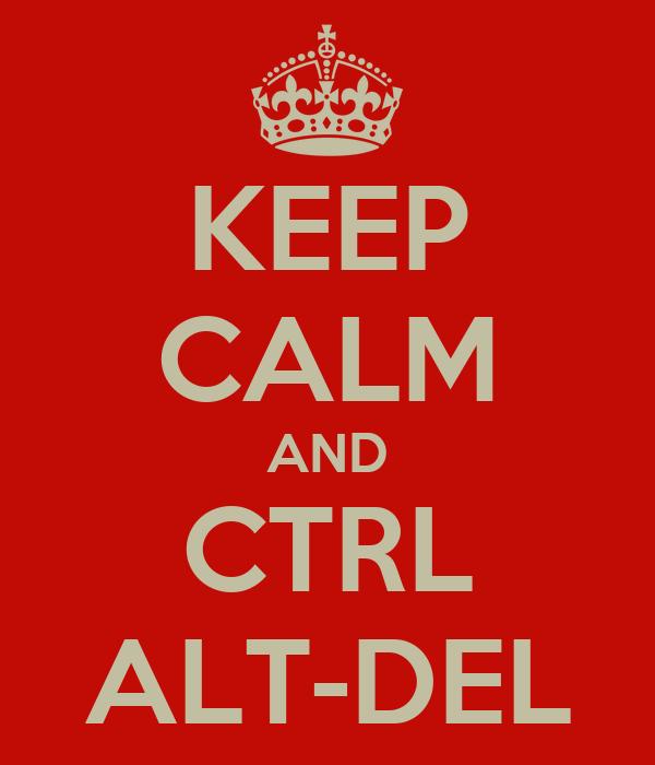 KEEP CALM AND CTRL ALT-DEL