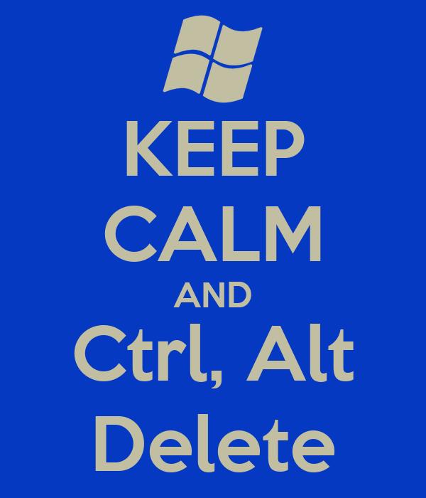 KEEP CALM AND Ctrl, Alt Delete