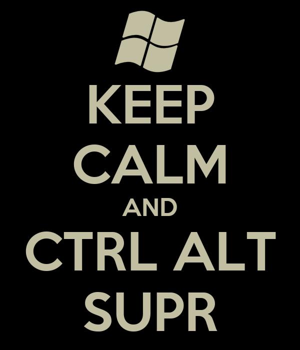 KEEP CALM AND CTRL ALT SUPR