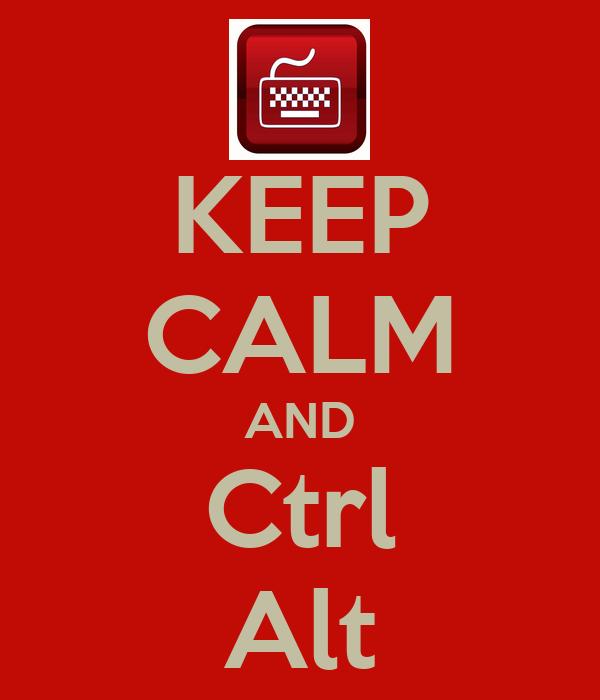 KEEP CALM AND Ctrl Alt