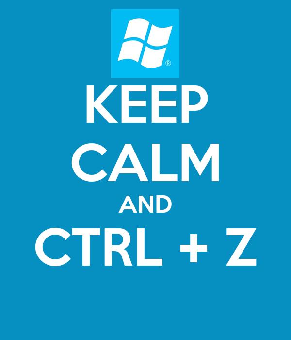 KEEP CALM AND CTRL + Z