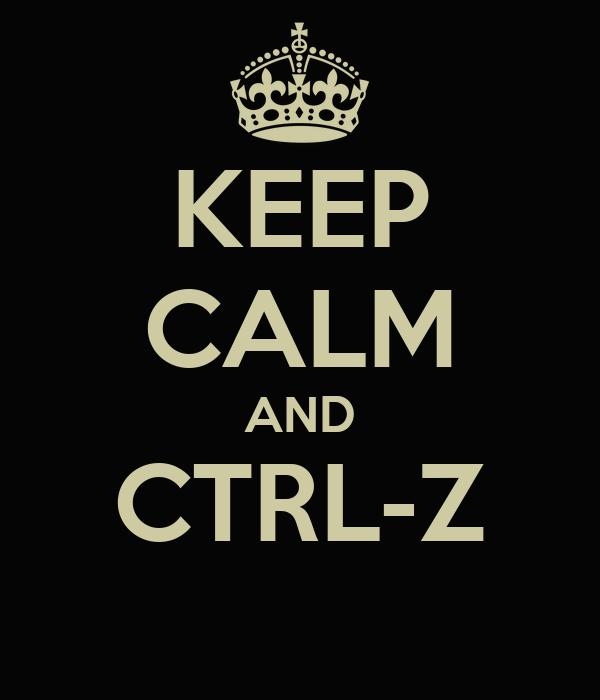 KEEP CALM AND CTRL-Z