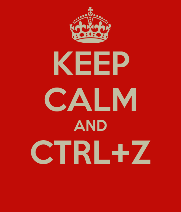 KEEP CALM AND CTRL+Z