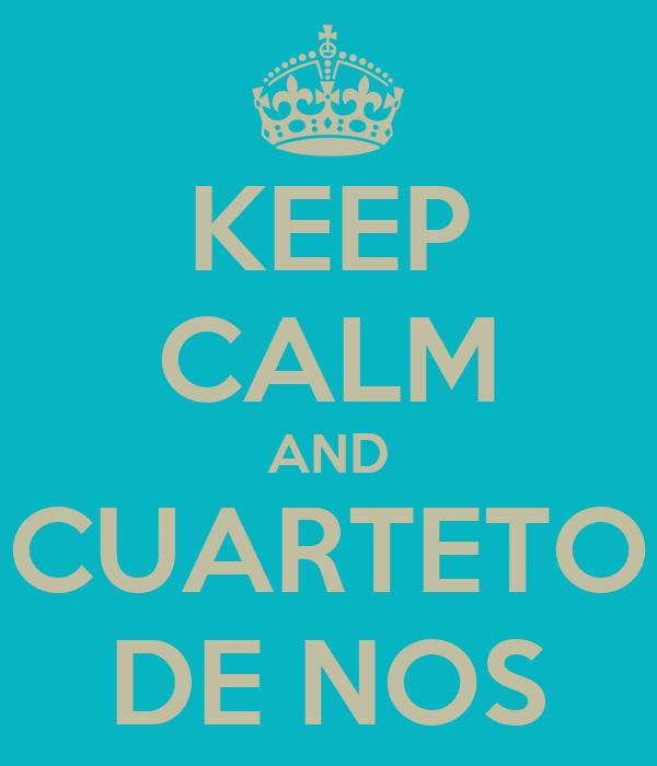 KEEP CALM AND CUARTETO DE NOS