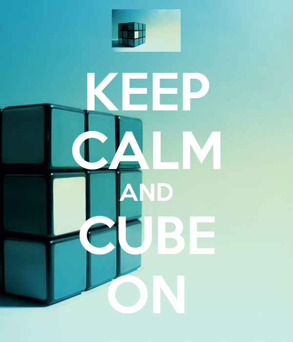KEEP CALM AND CUBE ON