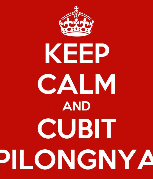KEEP CALM AND CUBIT PILONGNYA