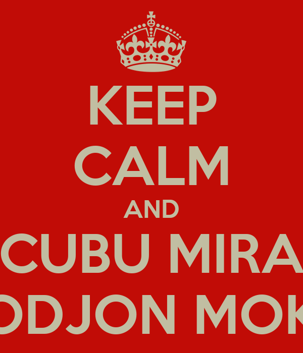 KEEP CALM AND CUBU MIRA CODJON MOKA