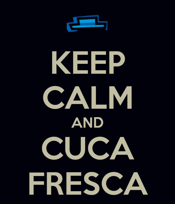 KEEP CALM AND CUCA FRESCA