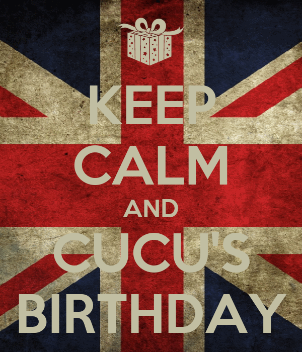 KEEP CALM AND CUCU'S BIRTHDAY