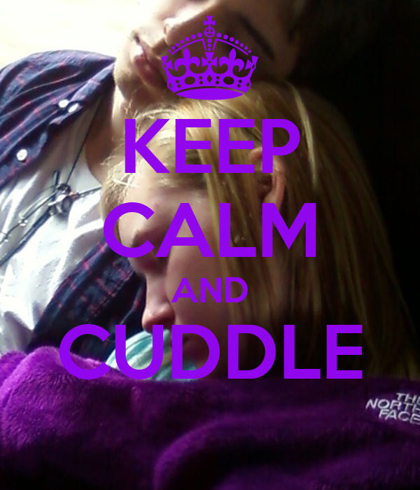 KEEP CALM AND CUDDLE