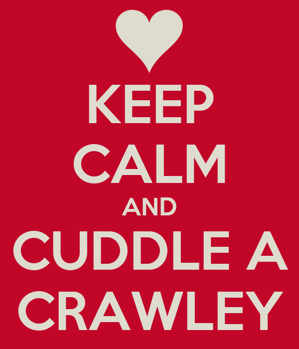 KEEP CALM AND CUDDLE A CRAWLEY