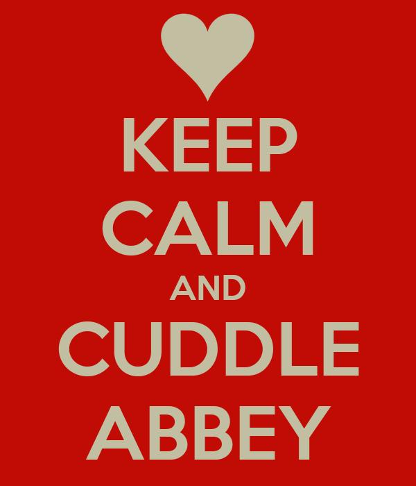 KEEP CALM AND CUDDLE ABBEY