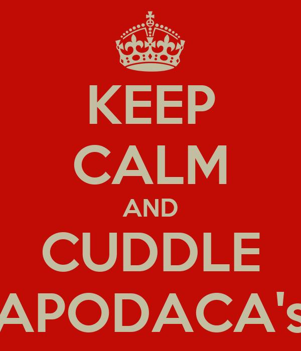 KEEP CALM AND CUDDLE APODACA's