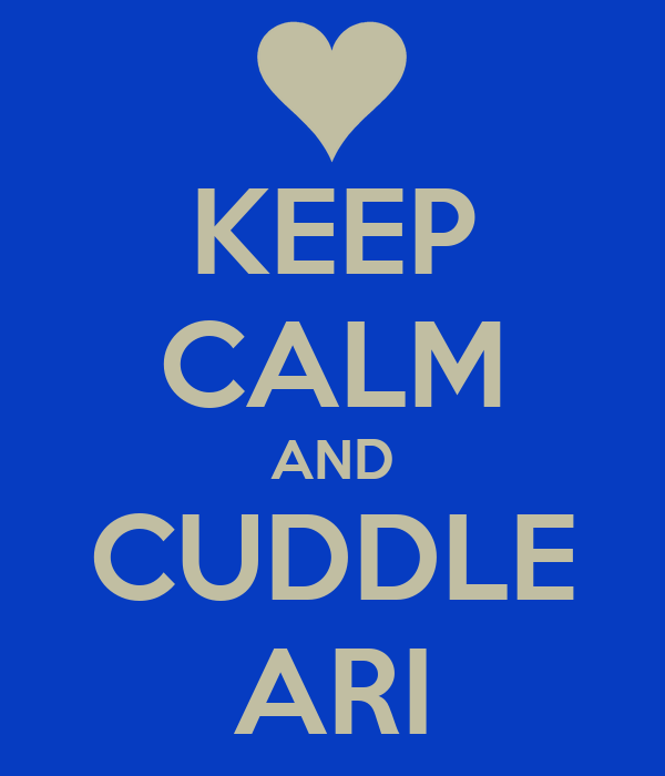 KEEP CALM AND CUDDLE ARI